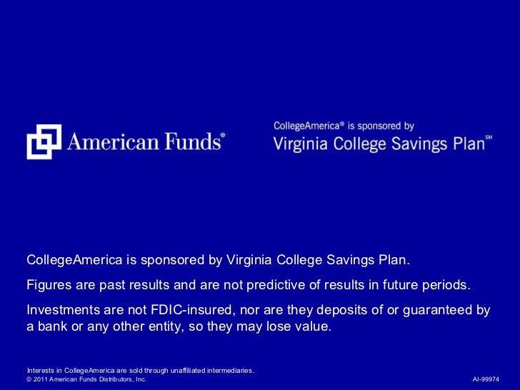 Interests in CollegeAmerica are sold through unaffiliated intermediaries.  © 2011 American Funds Distributors, Inc. AI-999...