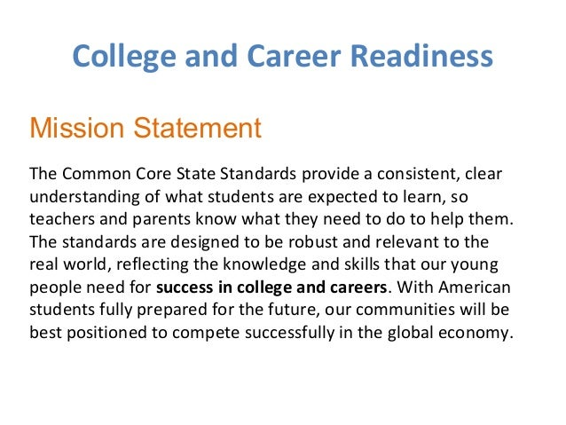 College and Career Readiness Mission Statement The Common Core State Standards provide a consistent, clear understanding o...