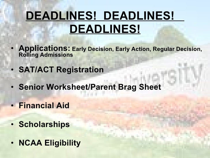DEADLINES!  DEADLINES!  DEADLINES! <ul><li>Applications:  Early Decision, Early Action, Regular Decision, Rolling Admissio...