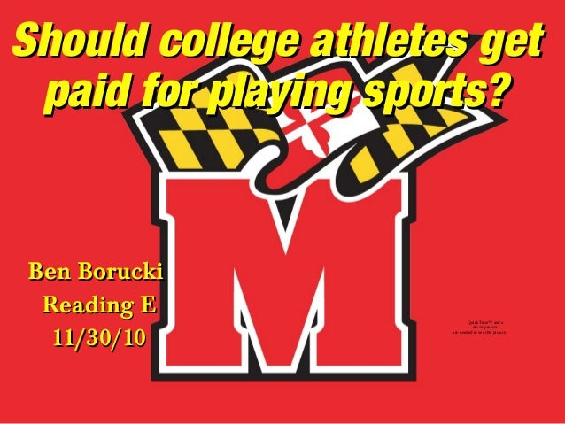 Should college athletes getShould college athletes get paid for playing sports?paid for playing sports? Ben BoruckiBen Bor...