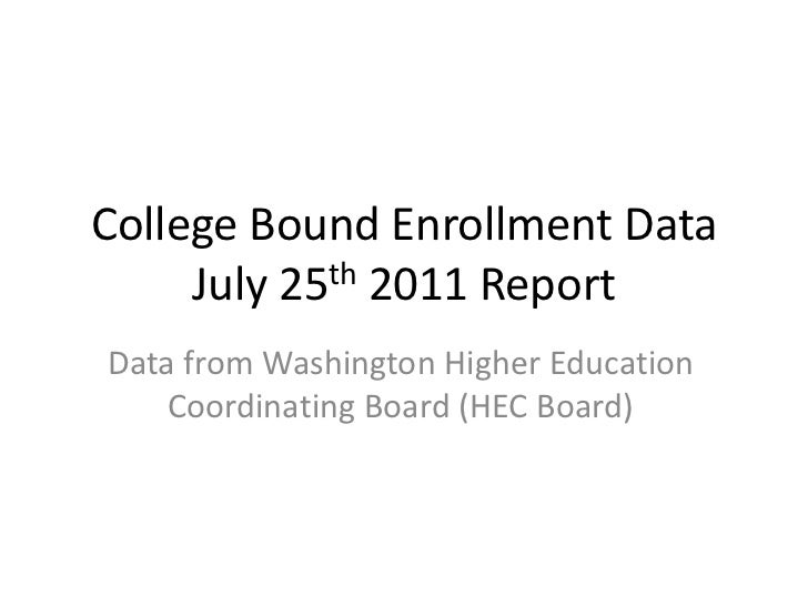 College Bound Enrollment Data July 25th 2011 Report <br />Data from Washington Higher Education Coordinating Board (HEC Bo...
