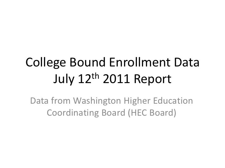 College Bound Enrollment Data     July 12th 2011 ReportData from Washington Higher Education    Coordinating Board (HEC Bo...