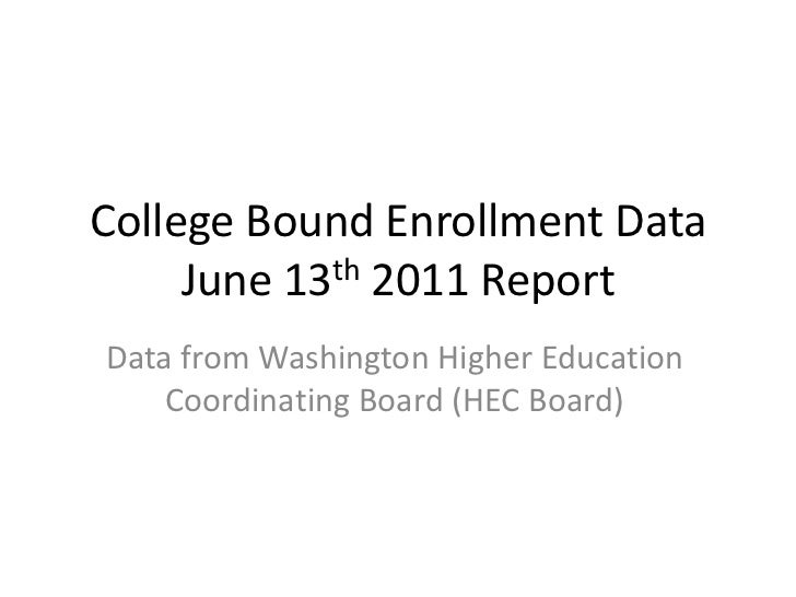 College Bound Enrollment Data June 13th 2011 Report <br />Data from Washington Higher Education Coordinating Board (HEC Bo...