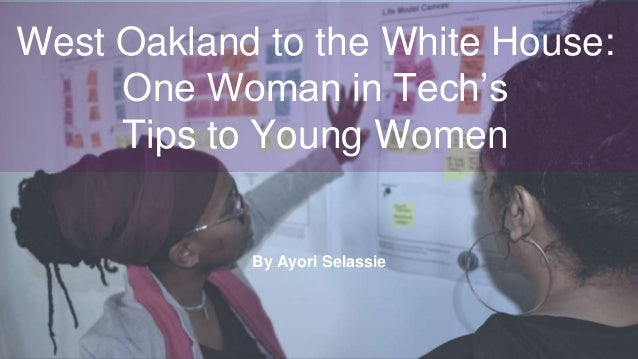 West Oakland to the White House: One Woman in Tech's Tips to Young Women By Ayori Selassie