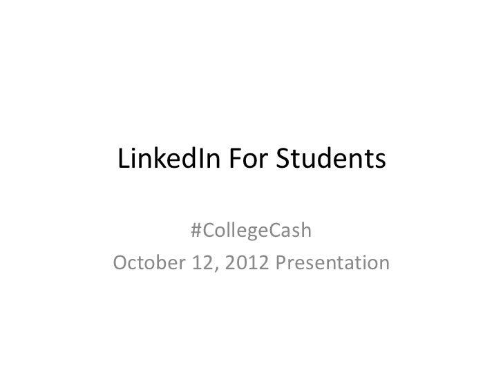 LinkedIn For Students        #CollegeCashOctober 12, 2012 Presentation