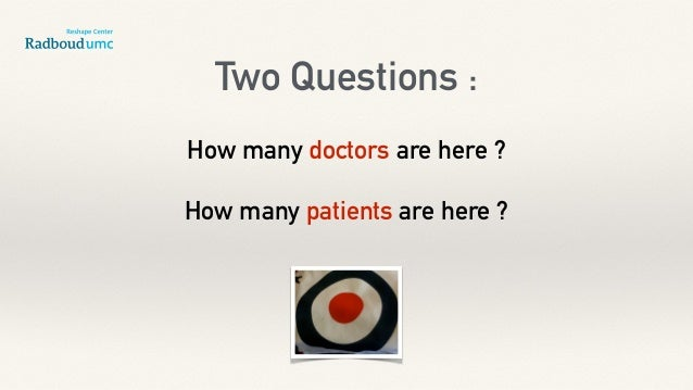 Two Questions : How many doctors are here ? How many patients are here ?
