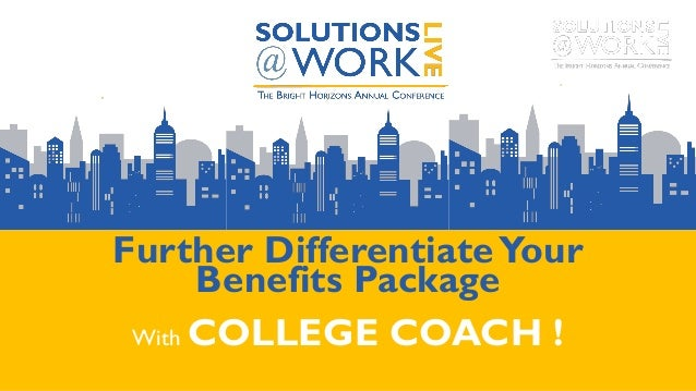 Further DifferentiateYour Benefits Package With COLLEGE COACH !