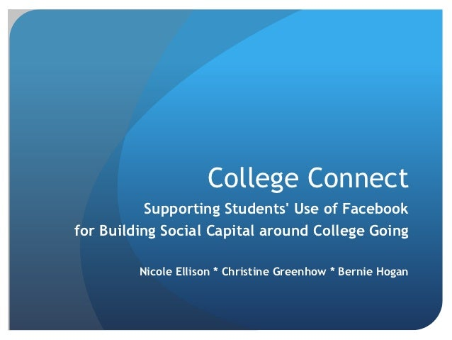 College Connect           Supporting Students Use of Facebookfor Building Social Capital around College Going         Nico...