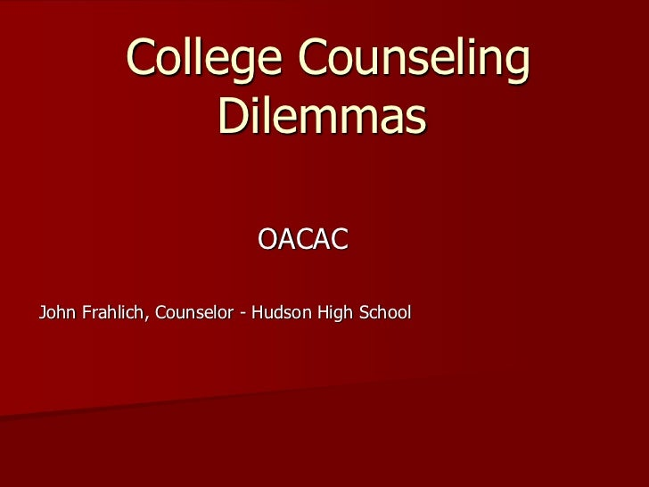 College Counseling              Dilemmas                          OACACJohn Frahlich, Counselor - Hudson High School
