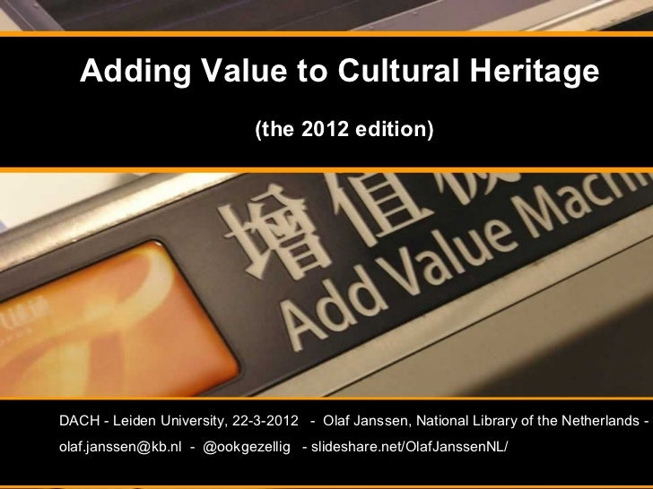 Adding Value to Cultural Heritage                             (the 2012 edition)DACH - Leiden University, 22-3-2012 - Olaf...
