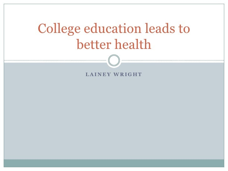 College education leads to      better health        LAINEY WRIGHT