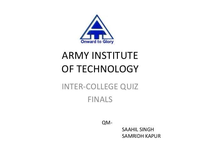 ARMY INSTITUTEOF TECHNOLOGYINTER-COLLEGE QUIZ      FINALS         QM-               SAAHIL SINGH               SAMRIDH KAPUR