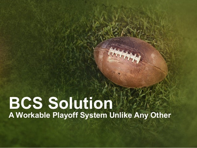 BCS Solution A Workable Playoff System Unlike Any Other