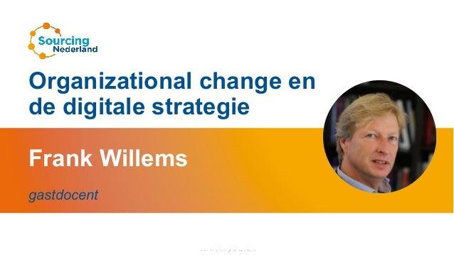 Frank Willems gastdocent Organizational change en de digitale strategie