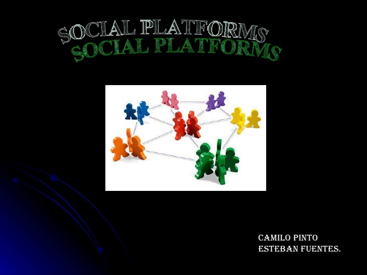 SOCIAL PLATFORMS CAMILO PINTO ESTEBAN FUENTES.