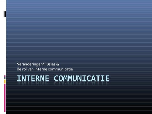 Veranderingen/ Fusies & de rol van interne communicatie
