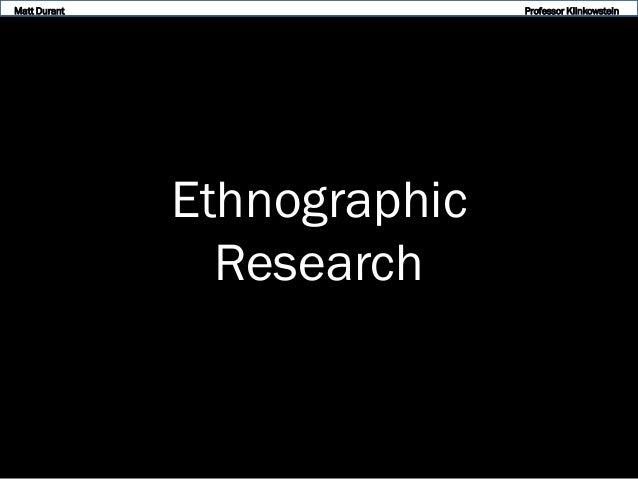 Matt Durant  Professor Klinkowstein  Ethnographic Research