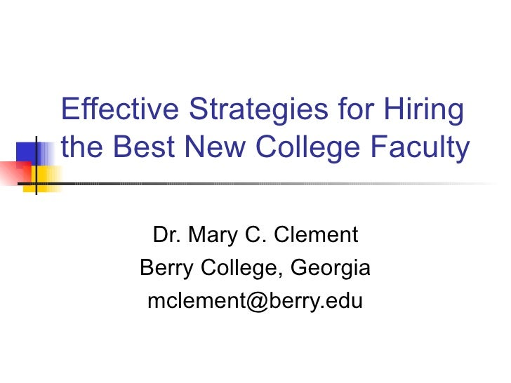 Effective Strategies for Hiring the Best New College Faculty Dr. Mary C. Clement Berry College, Georgia [email_address]