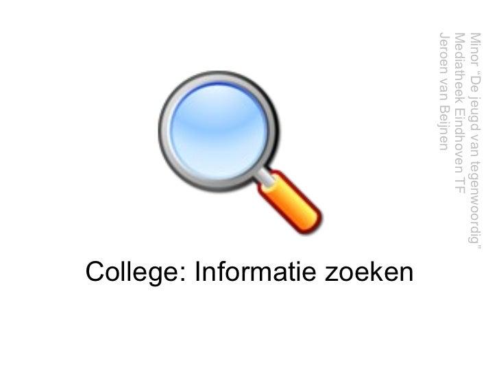 """College: Informatie zoeken Minor """"De jeugd van tegenwoordig"""" Mediatheek Eindhoven TF  Jeroen van Beijnen"""