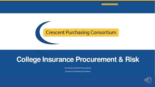 College Insurance Procurement & Risk Pat Condon Head of Procurement Crescent Purchasing Consortium 1