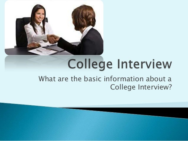 What are the basic information about a College Interview?