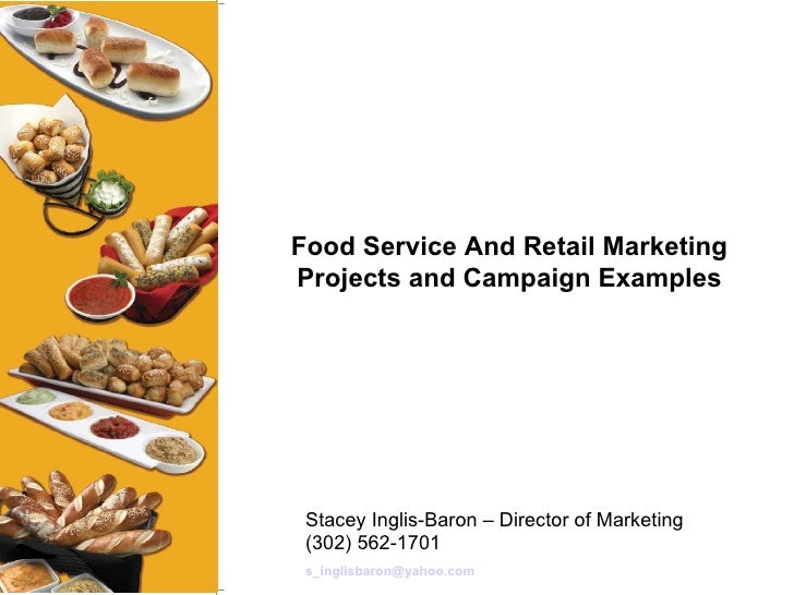 Food Service And Retail Marketing Projects and Campaign Examples Stacey Inglis-Baron – Director of Marketing (302) 562-170...
