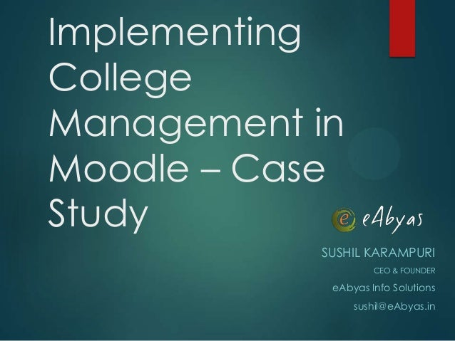 ImplementingCollegeManagement inMoodle – CaseStudySUSHIL KARAMPURICEO & FOUNDEReAbyas Info Solutionssushil@eAbyas.in