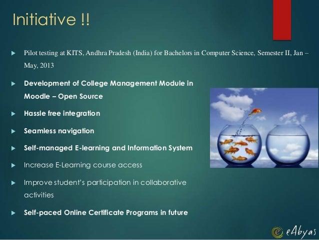 Initiative !! Development of College Management Module inMoodle – Open Source Hassle free integration Seamless navigati...