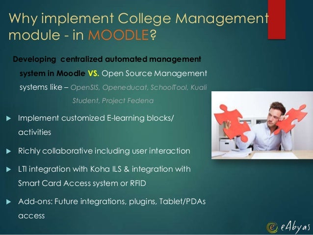 Why implement College Managementmodule - in MOODLE?Developing centralized automated managementsystem in Moodle VS. Open So...