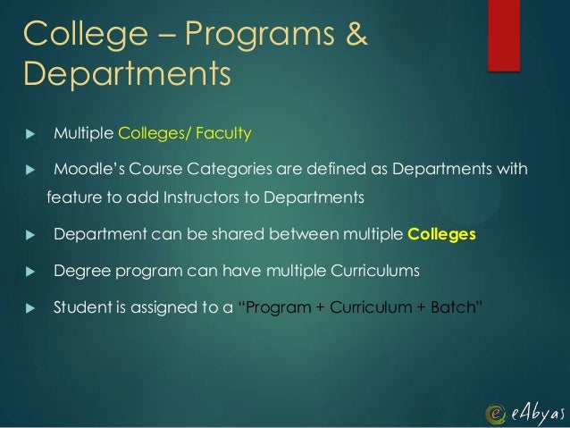 College – Programs &Departments Multiple Colleges/ Faculty Moodle's Course Categories are defined as Departments withfea...