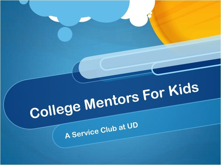 "What is College Mentorsfor Kids? Brand new service organization on campus this semester Mentors get paired with a ""Little ..."