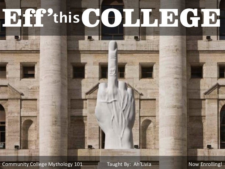 Eff '              this       COLLEGECommunity College Mythology 101   Taught By: Ah'Livia   Now Enrolling!