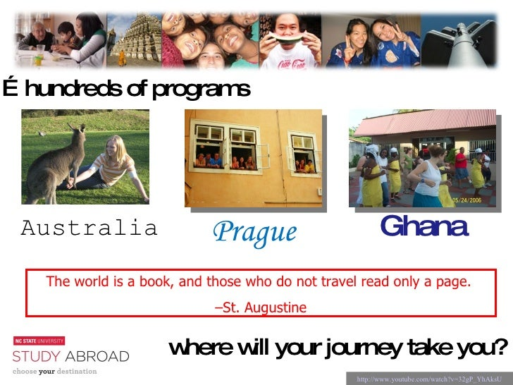The world is a book, and those who do not travel read only a page.  – St. Augustine … hundreds of programs  where will you...