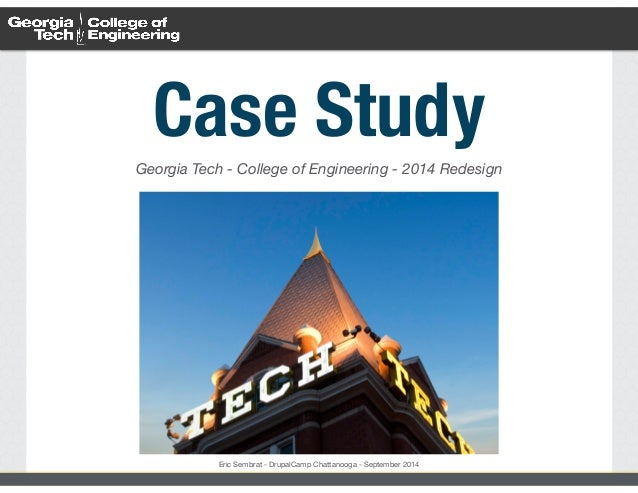 Case Study  Georgia Tech - College of Engineering - 2014 Redesign  Eric Sembrat - DrupalCamp Chattanooga - September 2014