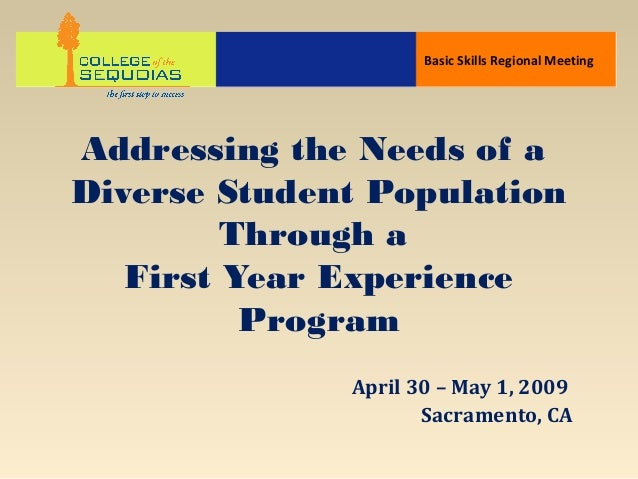 Addressing the Needs of a Diverse Student Population Through a First Year Experience Program April 30 – May 1, 2009 Sacram...