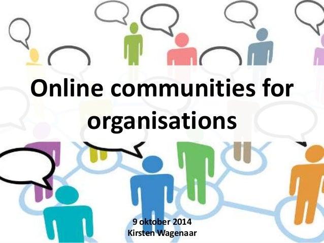 Online communities for  organisations  9 oktober 2014  Kirsten Wagenaar