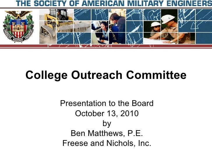 College Outreach Committee Presentation to the Board October 13, 2010 by Ben Matthews, P.E. Freese and Nichols, Inc.