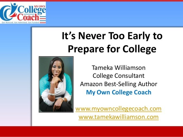 It's Never Too Early to Prepare for College Tameka Williamson College Consultant Amazon Best-Selling Author My Own College...