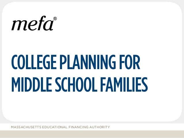 COLLEGEPLANNINGFOR MIDDLESCHOOLFAMILIES MASSACHUSETTS EDUCATIONAL FINANCING AUTHORITY