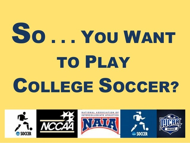 SO . . . YOU WANT    TO PLAYCOLLEGE SOCCER?