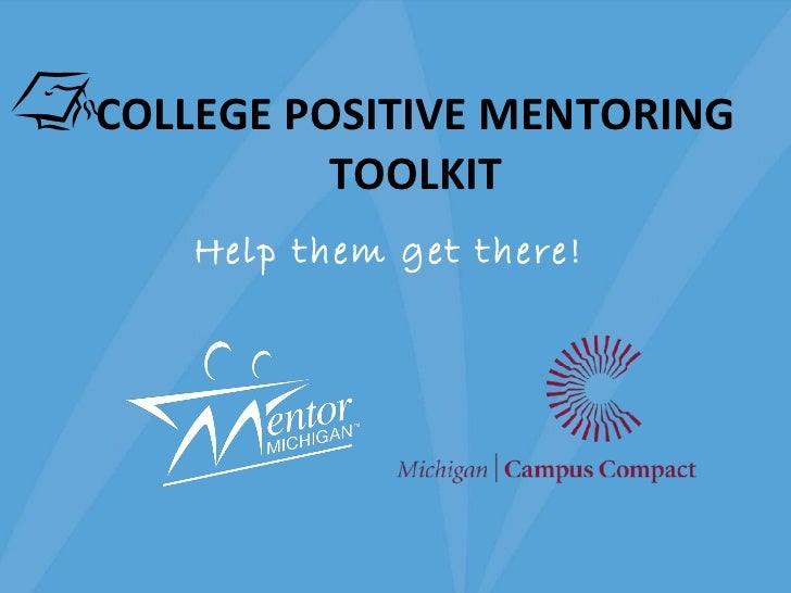 COLLEGE POSITIVE MENTORING TOOLKIT Help them get there!