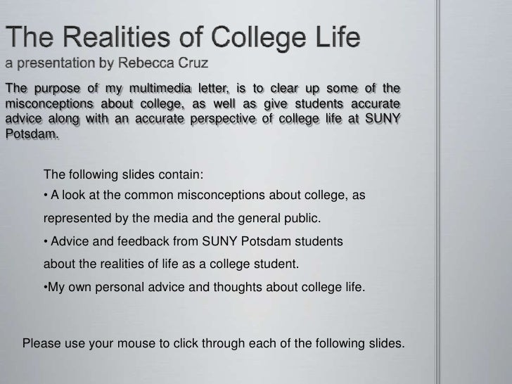 the real college life the real college life the purpose of my multimedia letter is to clear up some of the misconceptions about