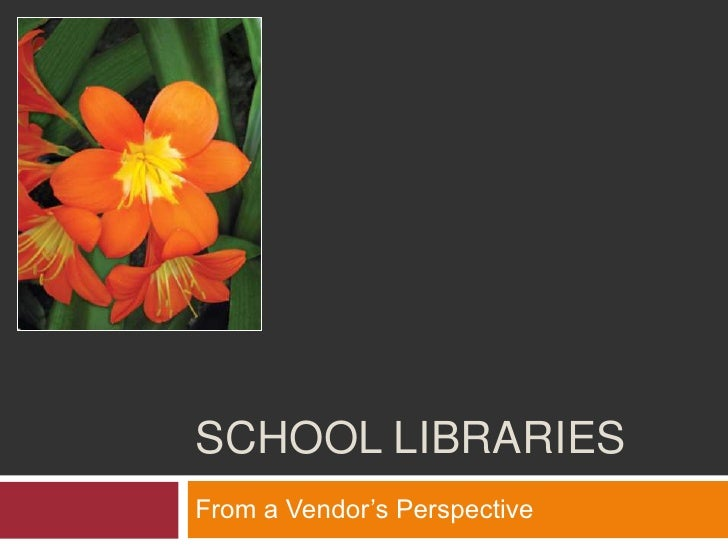 School Libraries<br />From a Vendor's Perspective<br />