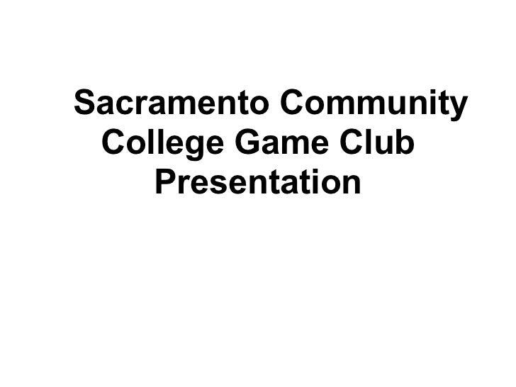 Sacramento Community College Game Club    Presentation