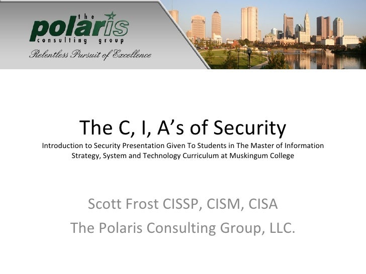 The C, I, A's of Security Introduction to Security Presentation Given To Students in The Master of Information Strategy, S...