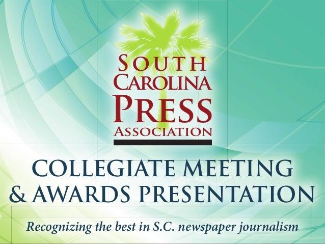 COLLEGIATE MEETING & AWARDS PRESENTATION Recognizing the best in S.C. newspaper journalism