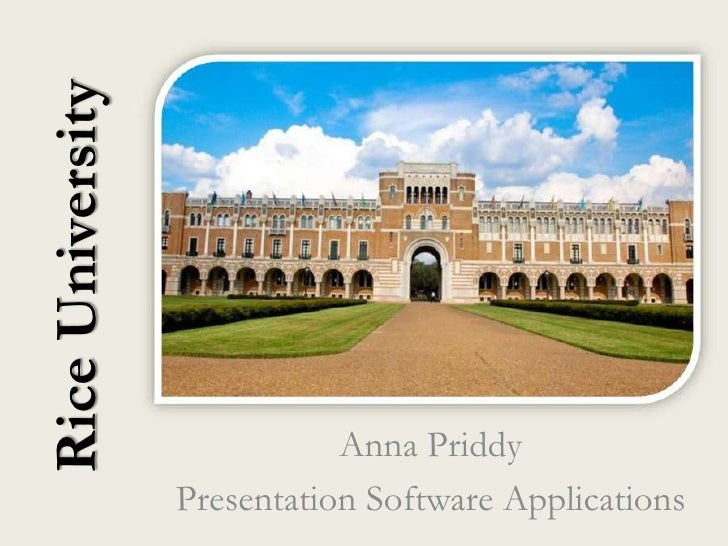 Rice University                             Anna Priddy                  Presentation Software Applications