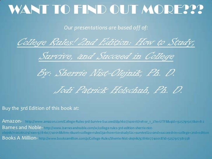 WANT TO FIND OUT MORE???                                     Our presentations are based off of:         College Rules! 2n...