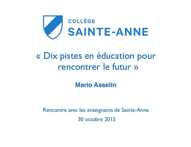 « Dix pistes en éducation pour rencontrer le futur » Mario Asselin Rencontre avec les enseignants de Sainte-Anne 30 octobr...