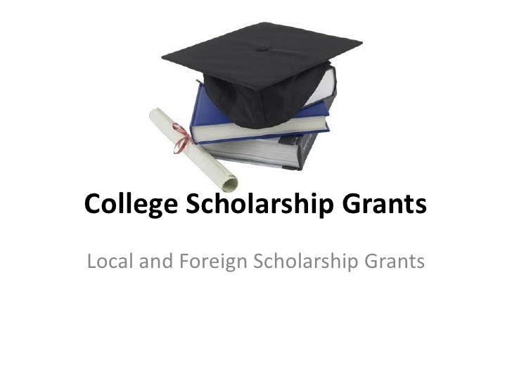 College Scholarship GrantsLocal and Foreign Scholarship Grants